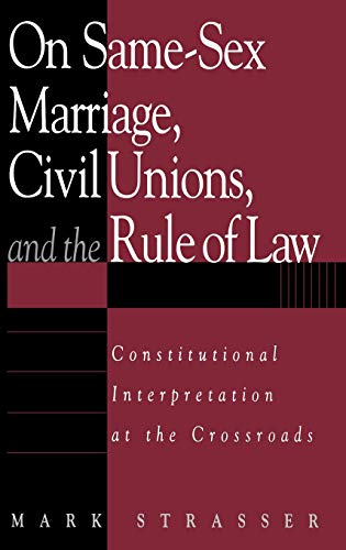 9780275977610: On Same-Sex Marriage, Civil Unions, and the Rule of Law: Constitutional Interpretation at the Crossroads