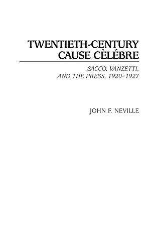 9780275977832: Twentieth-Century Cause Celebre: Sacco, Vanzetti, and the Press, 1920-1927