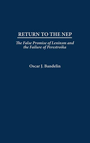 Return to the NEP: The False Promise of Leninism and the Failure of Perestroika: Bandelin, Oscar J.
