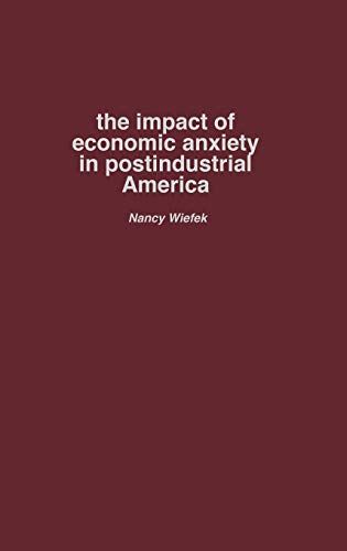 9780275977993: The Impact of Economic Anxiety in Postindustrial America