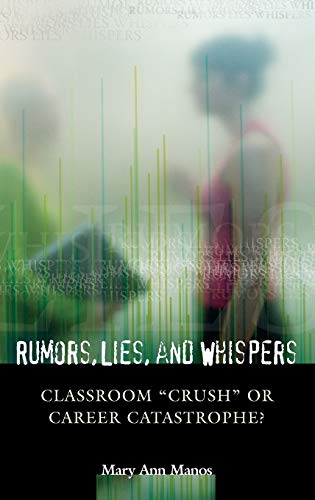 9780275978341: Rumors, Lies, and Whispers: Classroom Crush or Career Catastrophe?