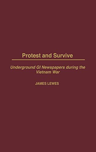 Protest and Survive: Underground GI Newspapers during: James Lewes