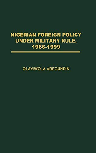 9780275978815: Nigerian Foreign Policy under Military Rule, 1966-1999