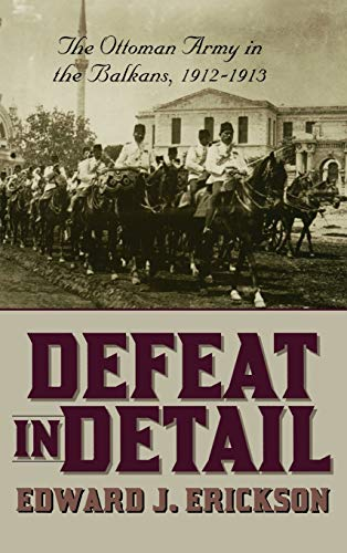 9780275978884: Defeat in Detail: The Ottoman Army in the Balkans, 1912-1913