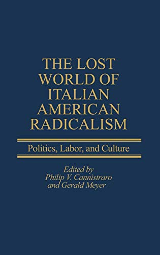 9780275978914: The Lost World of Italian American Radicalism: Politics, Labor, and Culture