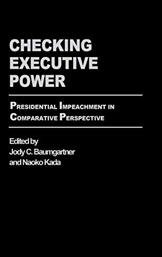 9780275979263: Checking Executive Power: Presidential Impeachment in Comparative Perspective