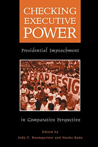 9780275979270: Checking Executive Power: Presidential Impeachment in Comparative Perspective