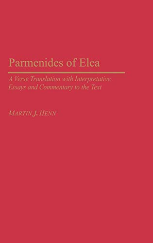 9780275979331: Parmenides of Elea: A Verse Translation with Interpretative Essays and Commentary to the Text (Contributions in Philosophy,)