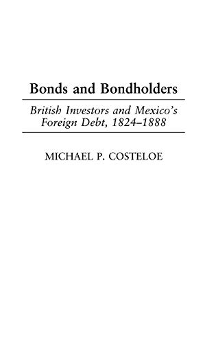 9780275979393: Bonds and Bondholders: British Investors and Mexico's Foreign Debt, 1824-1888