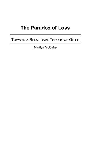 9780275979867: The Paradox of Loss: Toward a Relational Theory of Grief