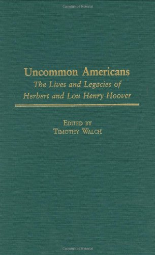 9780275979966: Uncommon Americans: The Lives and Legacies of Herbert and Lou Henry Hoover (Contributions in American History)