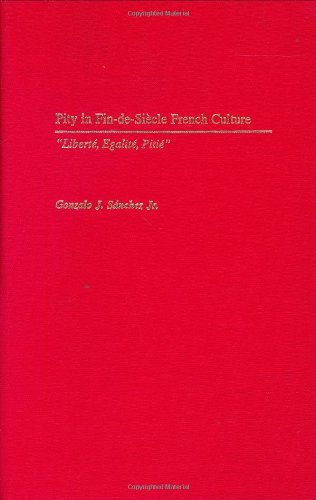 9780275980009: Pity in Fin-De-Siecle French Culture: Liberte, Egalite, Pitie