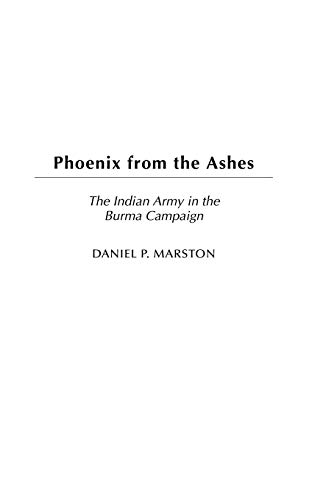 9780275980030: Phoenix from the Ashes: The Indian Army in the Burma Campaign