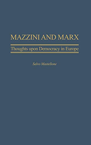 9780275980764: Mazzini and Marx: Thoughts Upon Democracy in Europe (Italian and Italian American Studies)