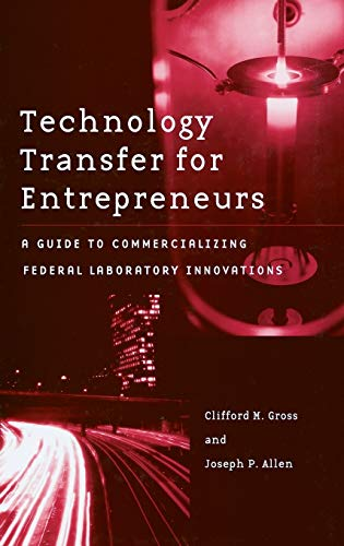 Technology Transfer for Entrepreneurs: A Guide to Commercializing Federal Laboratory Innovations (0275980839) by Gross, Clifford M.; Allen, Joseph P.