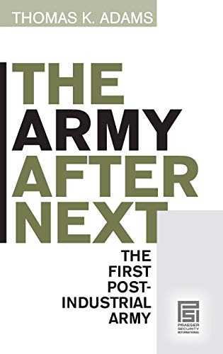9780275981075: The Army after Next: The First Postindustrial Army (Praeger Security International)