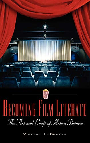 Becoming Film Literate: The Art and Craft of Motion Pictures (Hardback): Vincent Anthony Lobrutto