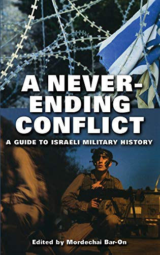9780275981587: A Never-ending Conflict: A Guide to Israeli Military History (Praeger Series on Jewish and Israeli Studies)