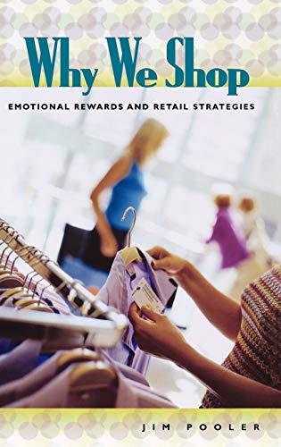 9780275981723: Why We Shop: Emotional Rewards and Retail Strategies