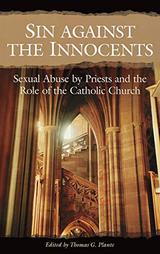 9780275981754: Sin against the Innocents: Sexual Abuse by Priests and the Role of the Catholic Church (Psychology, Religion, and Spirituality)
