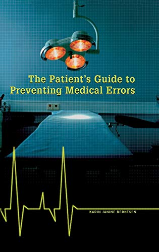 The Patient's Guide to Preventing Medical Errors: Karin J Berntsen