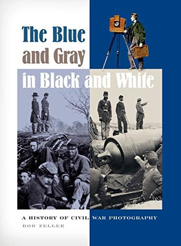 9780275982430: The Blue and Gray in Black and White: A History of Civil War Photography