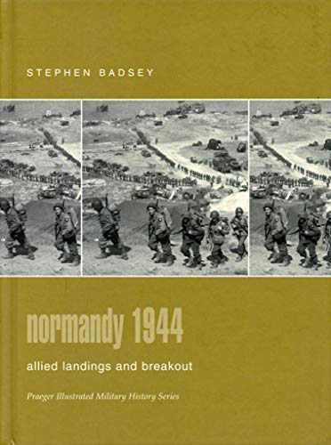 9780275982607: Normandy 1944: Allied Landings and Breakout (Praeger Illustrated Military History)