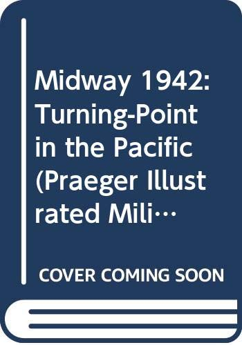 9780275982768: Midway 1942: Turning-Point in the Pacific (Praeger Illustrated Military History)