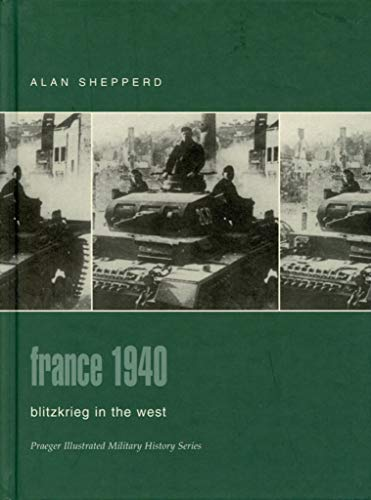 9780275982799: France 1940: Blitzkrieg in the West (Praeger Illustrated Military History)