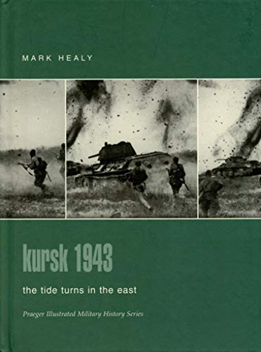 9780275982836: Kursk 1943: The Tide Turns in the East (Praeger Illustrated Military History)