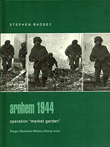9780275982843: Arnhem 1944: Operation Market Garden (Praeger Illustrated Military History)