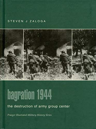 9780275982850: Bagration 1944: The Destruction of Army Group Center (Praeger Illustrated Military History)