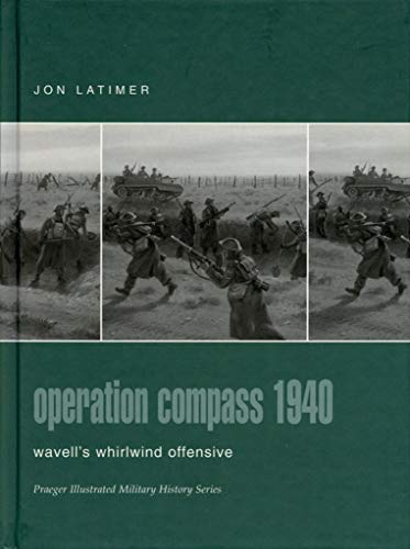 9780275982867: Operation Compass 1940: Wavell's Whirlwind Offensive (Praeger Illustrated Military History)