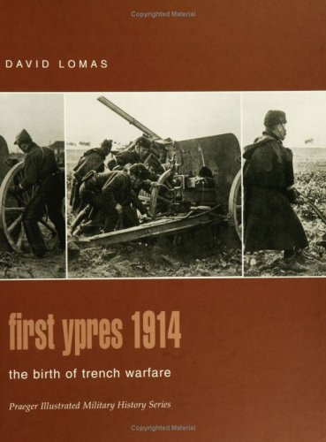 9780275982911: First Ypres 1914: The Birth of Trench Warfare (Praeger Illustrated Military History)