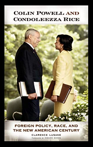9780275983093: Colin Powell and Condoleezza Rice: Foreign Policy, Race, and the New American Century