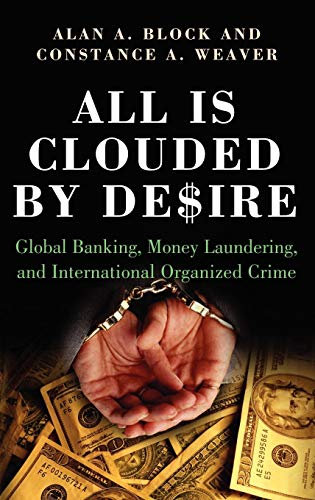 9780275983307: All Is Clouded by Desire: Global Banking, Money Laundering, and International Organized Crime (International and Comparative Criminology)