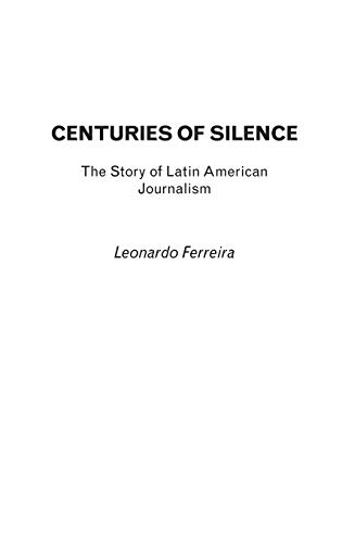 9780275983970: Centuries of Silence: The Story of Latin American Journalism