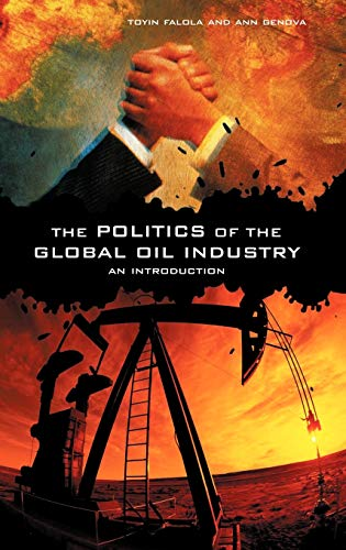 The Politics of the Global Oil Industry: Toyin Falola, Ann