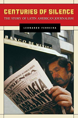 9780275984106: Centuries of Silence: The Story of Latin American Journalism