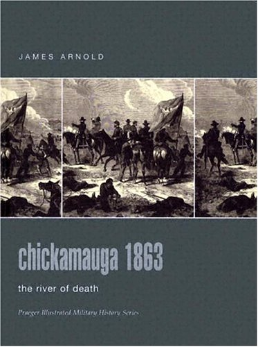 9780275984403: Chickamauga 1863: The River of Death (Praeger Illustrated Military History)