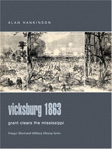 9780275984410: Vicksburg 1863: Grant Clears the Mississippi (Praeger Illustrated Military History)