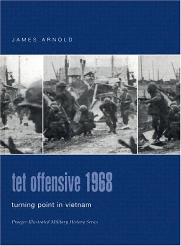 9780275984526: Tet Offensive 1968: Turning Point in Vietnam (Praeger Illustrated Military History)