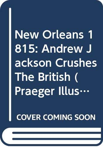 9780275984533: New Orleans 1815: Andrew Jackson Crushes the British (Praeger Illustrated Military History)