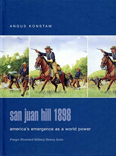 9780275984564: San Juan Hill 1898: America's Emergence as a World Power (Praeger Illustrated Military History)