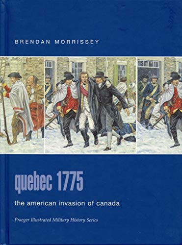 9780275984588: Quebec 1775: The American Invasion of Canada (Praeger Illustrated Military History)