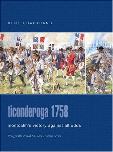 9780275984595: Ticonderoga 1758: Montcalm's Victory Against All Odds (Praeger Illustrated Military History)