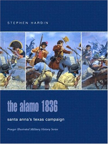 9780275984601: The Alamo 1836: Santa Anna's Texas Campaign (Praeger Illustrated Military History)
