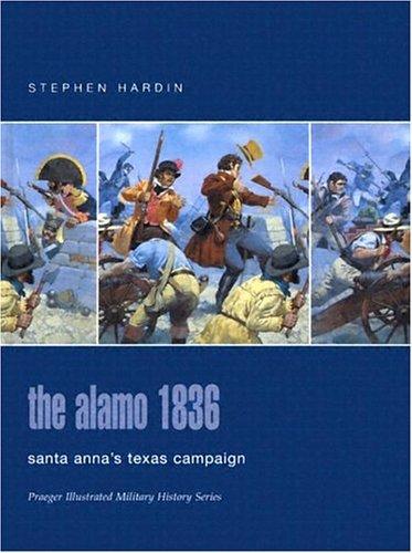 9780275984601: The Alamo 1836: Santa Anna's Texas Campaign