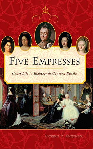9780275984649: Five Empresses: Court Life in Eighteenth-Century Russia