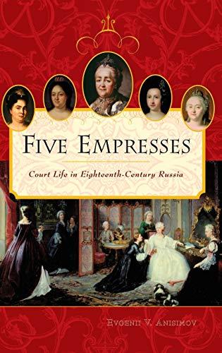 Five Empresses: Court Life In Eighteenth-century Russia: Anisimov, Evgenii V.;